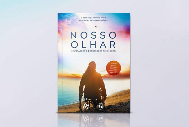 Livro Nosso Olhar escrito pelas pacientes das Casas André Luiz - Atendimento Especializado e Gratuito à pessoa com Deficiência